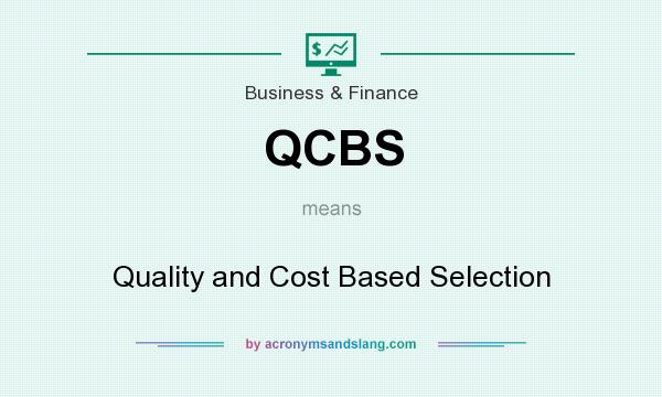 What does QCBS mean? It stands for Quality and Cost Based Selection