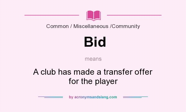 What does Bid mean? It stands for A club has made a transfer offer for the player