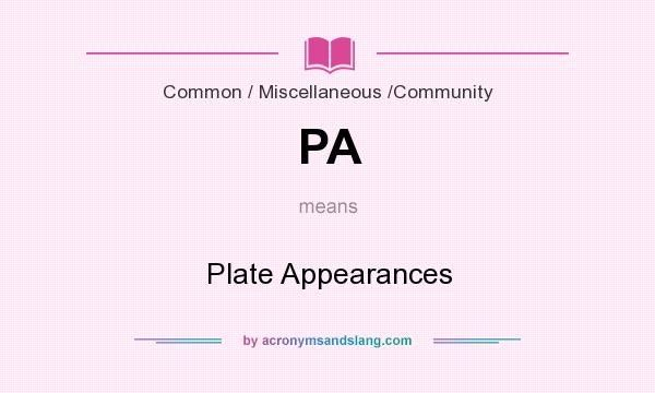 What does PA mean? It stands for Plate Appearances