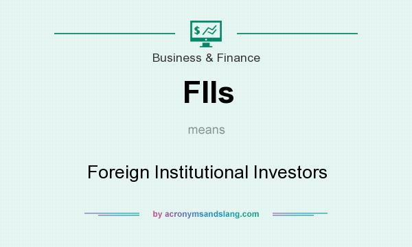What does FIIs mean? It stands for Foreign Institutional Investors