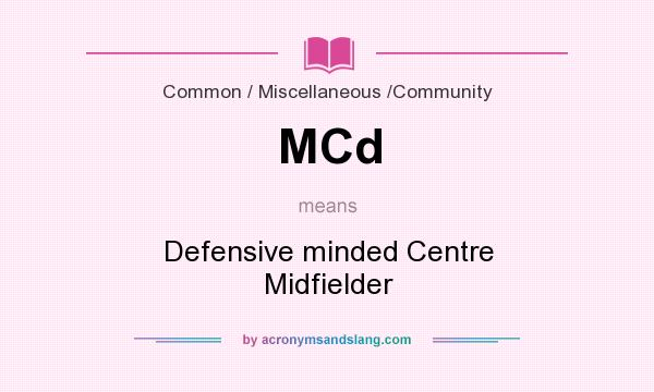 What does MCd mean? It stands for Defensive minded Centre Midfielder