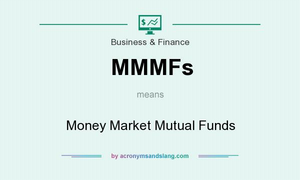 What does MMMFs mean? It stands for Money Market Mutual Funds