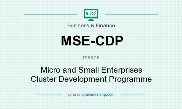 What does MSE-CDP mean? It stands for Micro and Small Enterprises Cluster Development Programme