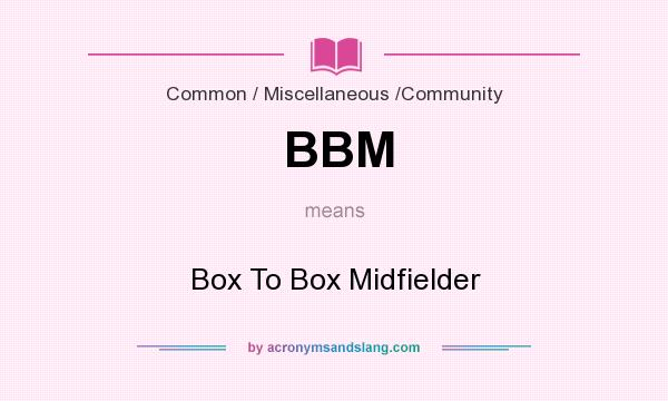 What does BBM mean? It stands for Box To Box Midfielder