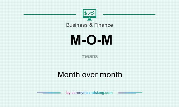 What does M-O-M mean? It stands for Month over month