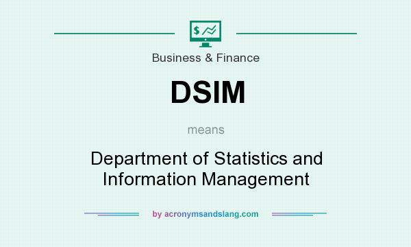 What does DSIM mean? It stands for Department of Statistics and Information Management