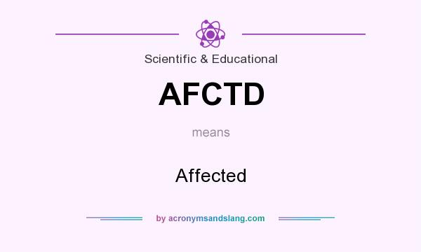 What does AFCTD mean? It stands for Affected