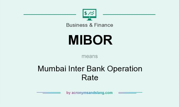 What does MIBOR mean? It stands for Mumbai Inter Bank Operation Rate