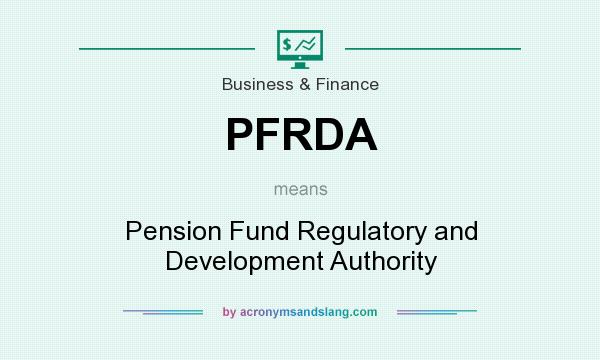 What does PFRDA mean? It stands for Pension Fund Regulatory and Development Authority