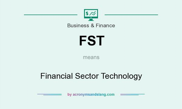 What does FST mean? It stands for Financial Sector Technology