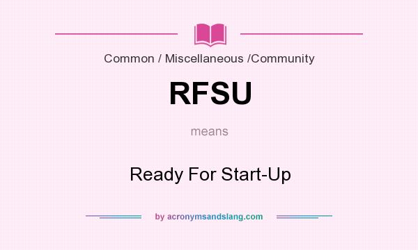What does RFSU mean? It stands for Ready For Start-Up