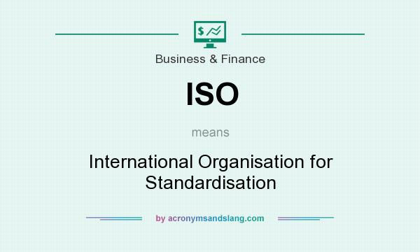 What does ISO mean? It stands for International Organisation for Standardisation