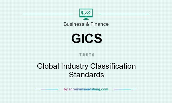 What does GICS mean? It stands for Global Industry Classification Standards