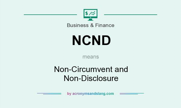 What does NCND mean? It stands for Non-Circumvent and Non-Disclosure