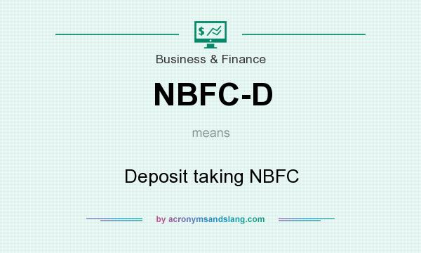 What does NBFC-D mean? It stands for Deposit taking NBFC
