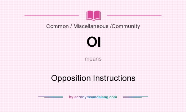 What does OI mean? It stands for Opposition Instructions