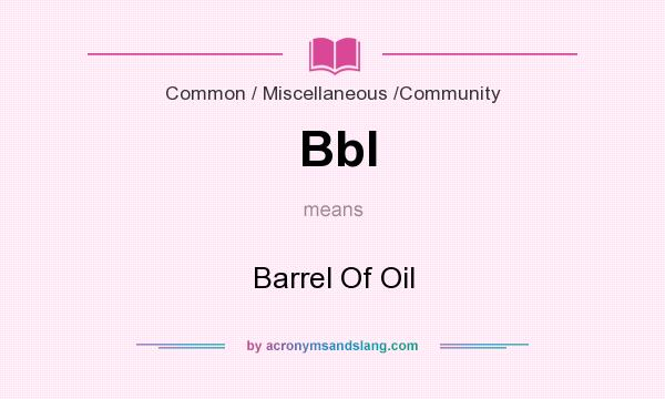 What does Bbl mean? It stands for Barrel Of Oil