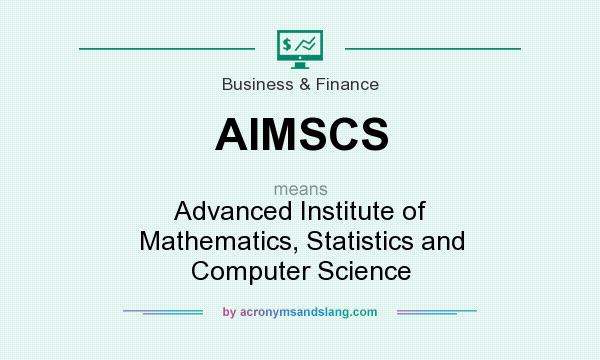What does AIMSCS mean? It stands for Advanced Institute of Mathematics, Statistics and Computer Science