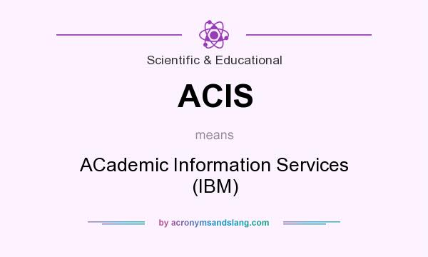 What does ACIS mean? It stands for ACademic Information Services (IBM)