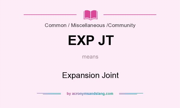 What does EXP JT mean? It stands for Expansion Joint