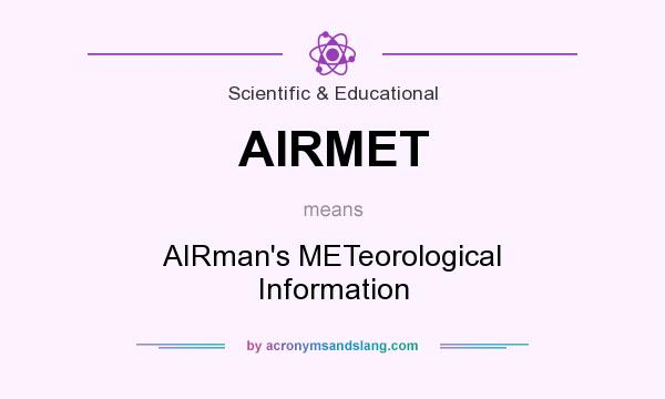 What does AIRMET mean? It stands for AIRman`s METeorological Information