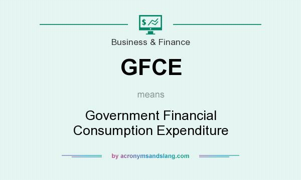 What does GFCE mean? It stands for Government Financial Consumption Expenditure