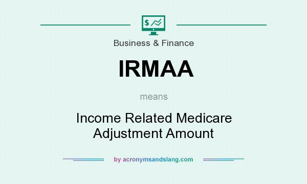 What does IRMAA mean? It stands for Income Related Medicare Adjustment Amount