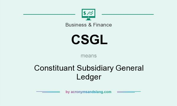 What does CSGL mean? It stands for Constituant Subsidiary General Ledger