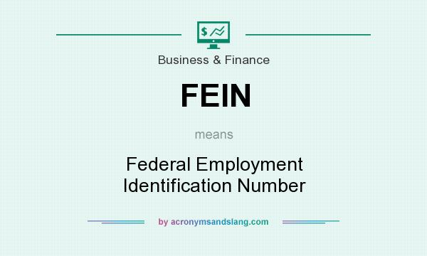 What does FEIN mean? It stands for Federal Employment Identification Number