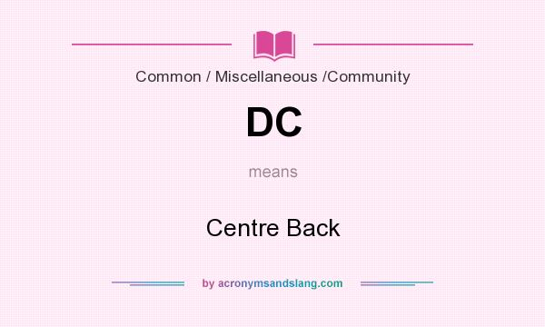 What does DC mean? It stands for Centre Back