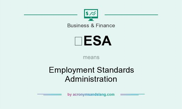 What does ESA mean? It stands for Employment Standards Administration