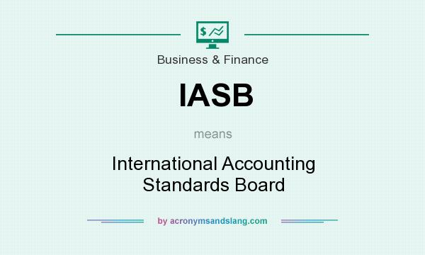 What does IASB mean? It stands for International Accounting Standards Board
