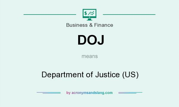 What does DOJ mean? It stands for Department of Justice (US)