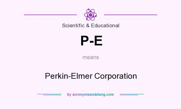 What does P-E mean? It stands for Perkin-Elmer Corporation