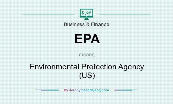 What does EPA mean? It stands for Environmental Protection Agency (US)