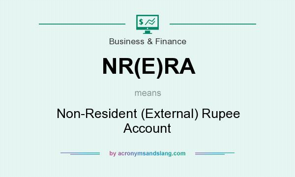 What does NR(E)RA mean? It stands for Non-Resident (External) Rupee Account