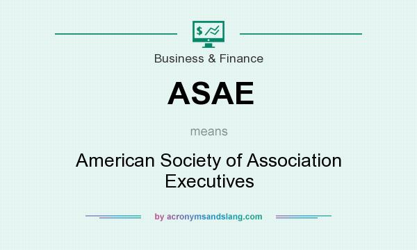 What does ASAE mean? It stands for American Society of Association Executives