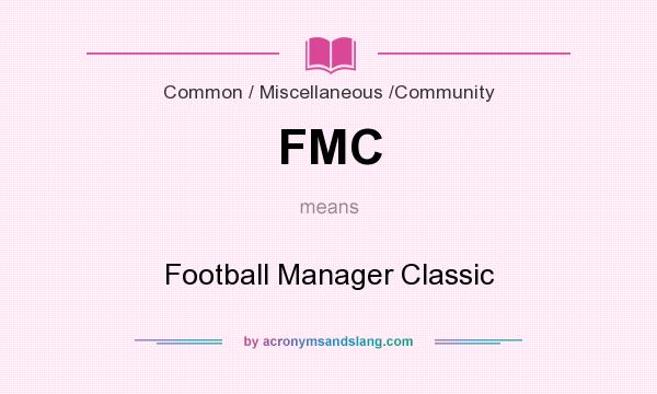 What does FMC mean? It stands for Football Manager Classic