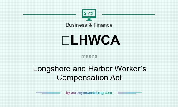 What does LHWCA mean? It stands for Longshore and Harbor Worker's Compensation Act