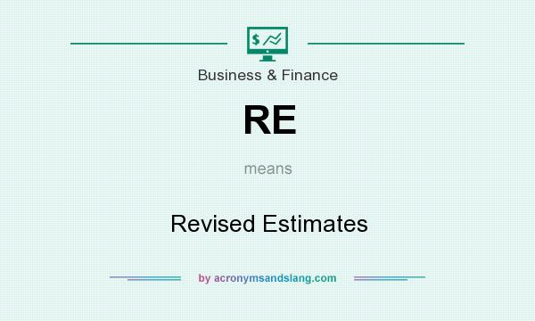 What does RE mean? It stands for Revised Estimates