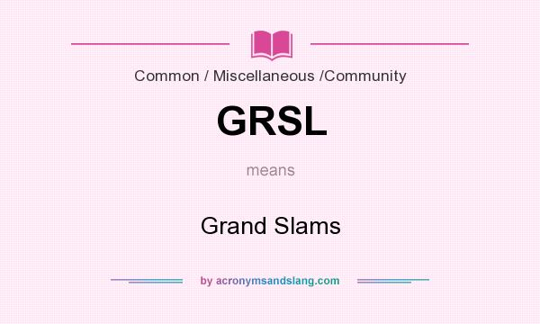 What does GRSL mean? It stands for Grand Slams