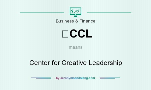 What does CCL mean? It stands for Center for Creative Leadership