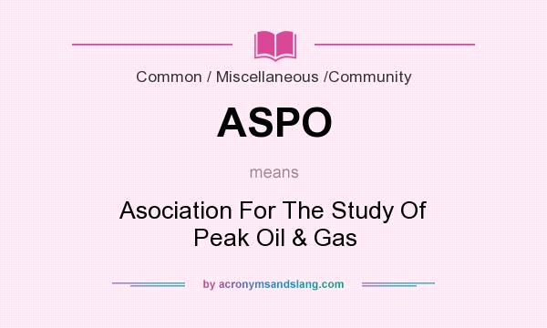 What does ASPO mean? It stands for Asociation For The Study Of Peak Oil & Gas