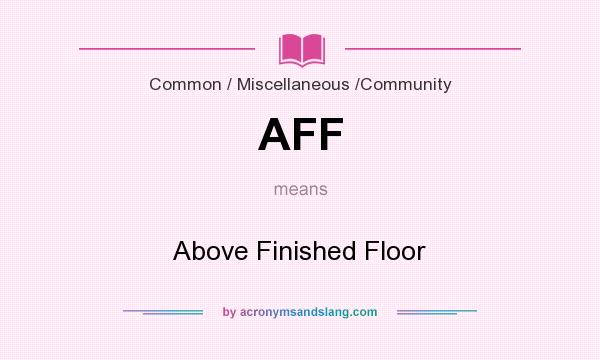 What does AFF mean? It stands for Above Finished Floor