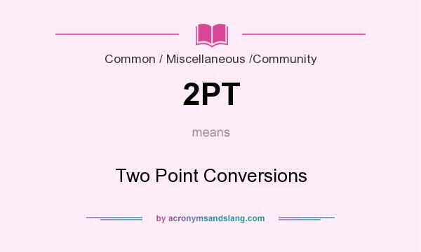 What does 2PT mean? It stands for Two Point Conversions