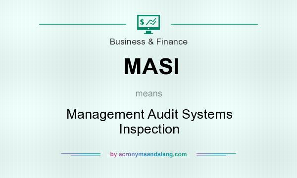 What does MASI mean? It stands for Management Audit Systems Inspection