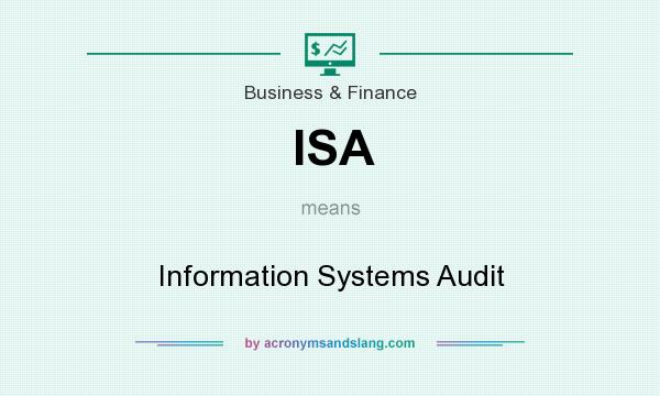 What does ISA mean? It stands for Information Systems Audit