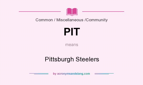 What does PIT mean? It stands for Pittsburgh Steelers