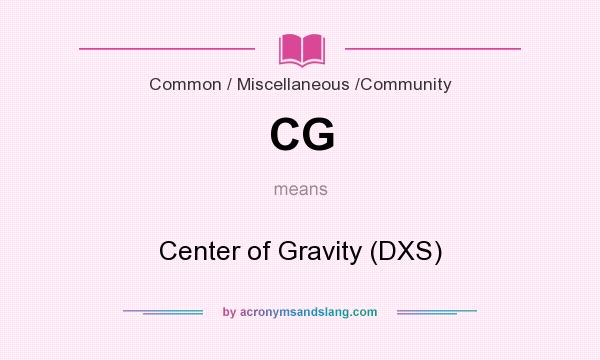 What does CG mean? It stands for Center of Gravity (DXS)