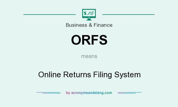 What does ORFS mean? It stands for Online Returns Filing System